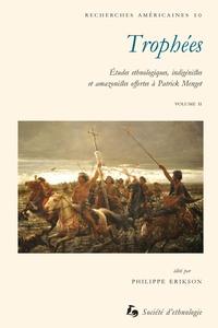 Philippe Erikson - Trophées - Etudes ethnologiques, indigénistes et amazonistes offertes à Patrick Menget, 2 volumes.