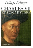 Philippe Erlanger - Charles 7 et son mystèr.