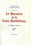 Philippe Erlanger - Le massacre de la saint-Barthélémy.