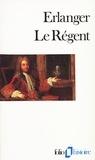 Philippe Erlanger - Le Régent.