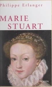 Philippe Erlanger - Marie Stuart.