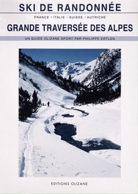 Philippe Ertlen - Grande traversée des Alpes - 11 raids de ski alpinisme en France, italie, Suisse et Autriche.