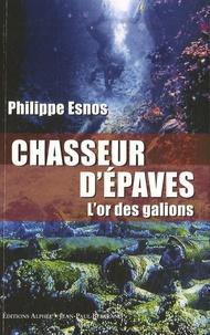 Philippe Esnos - Chasseurs d'épaves - L'or des galions.