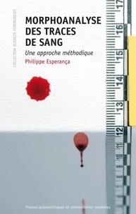 Philippe Esperança - Morphoanalyse des traces de sang - Une approche méthodique.