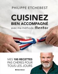 Philippe Etchebest - Cuisinez bien accompagné avec la méthode Mentor - Méthode & recettes.