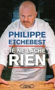 Je ne lâche rien - Philippe Etchebest - Format ePub - 9782749927640 - 9,99 €