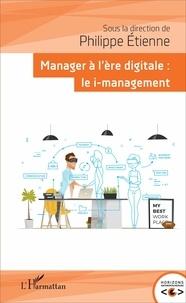 Philippe Etienne - Manager à l'ère digitale : le i-management.