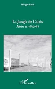 Philippe Eurin - La Jungle de Calais - Misère et solidarité.