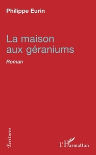 Philippe Eurin - La maison aux géraniums - Roman.