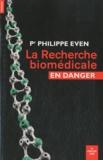 Philippe Even - La Recherche biomédicale en danger.