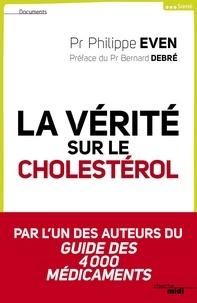 Bernard Debré et Philippe Even - La vérité sur le cholestérol.