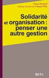 Philippe Eynaud et Genauto Carvalho de França Filho - Solidarité et organisation : penser une autre gestion.