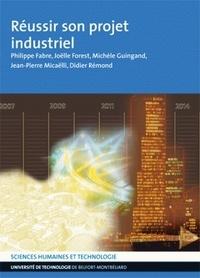 Philippe Fabre et Joëlle Forest - Réussir son projet industriel.