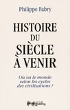 Philippe Fabry - Histoire du siècle à venir - Où va le monde selon les cycles de civilisation ?.