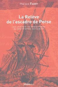 Philippe Fabry - La relève de l'Escadre de Perse - Voyage du navire du Roy Le Breton.