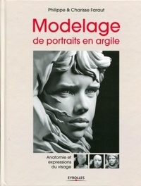 Philippe Faraut et Charisse Faraut - Modelage de portraits en argile - Anatomie et expressions du visage.