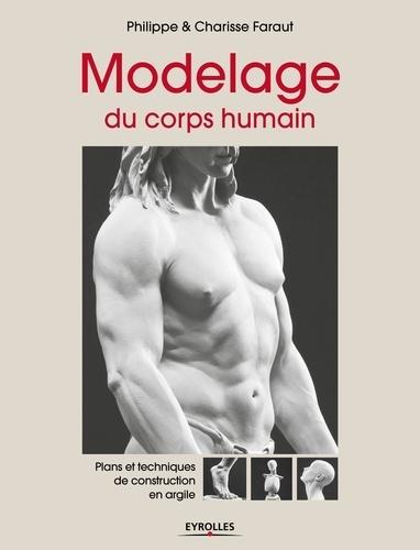 Philippe Faraut et Charisse Faraut - Modelage du corps humain - Plans et techniques de construction en argile.