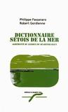 Philippe Fassanaro et Robert Gordienne - Dictionnaire sétois de la mer agrémenté du lexique du Quartier Haut.