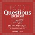 Philippe Faure-Brac - 600 questions sur le vin - Débutant à connaisseur.