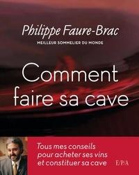 Philippe Faure-Brac - Comment faire sa cave.