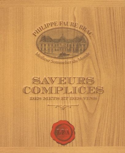 Philippe Faure-Brac - Saveur complices - Des mets et des vins.