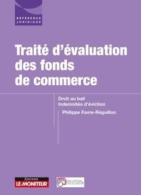 Philippe Favre-Réguillon - Traité d'évaluation des fonds de commerce - Droit au bail Indemnités d'éviction.