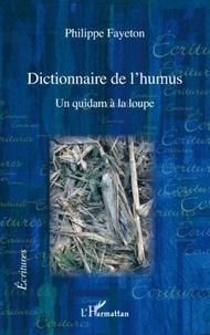 Philippe Fayeton - Dictionnaire de l'humus - Un quidam à la loupe.