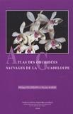 Philippe Feldmann et Nicolas Barré - Atlas des orchidées sauvages de la Guadeloupe.