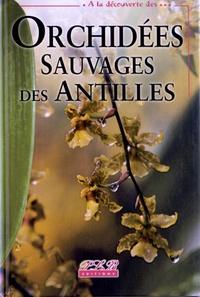 Philippe Feldmann - Orchidées sauvages des Antilles.
