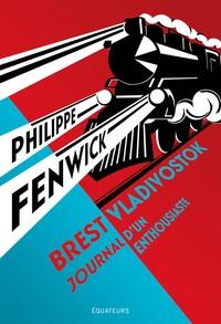 Philippe Fenwick - Brest-Vladivostok - Journal d'un enthousiaste.
