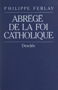 Philippe Ferlay et Albert Decourtray - Abrégé de la foi catholique - Le chemin des chrétiens.