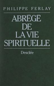 Philippe Ferlay - Abrégé de la vie spirituelle.