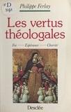 Philippe Ferlay - Les vertus théologales : foi, charité, espérance.