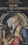 Philippe Ferlay - Marie, mère des hommes - Prier Marie en Église.