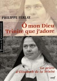 Philippe Ferlay - O mon Dieu, Trinité que j'adore - La prière d'Elisabeth de la Trinité.
