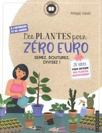 Philippe Ferret - Des plantes pour zéro euro - Semez, bouturez, divisez !.