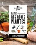 Philippe Ferret - Faites des bébés plantes ! - 25 projets inratables pour multiplier ses plantes.