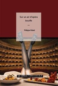 Philippe Fiévet - Sur un air d'opéra bouffe.