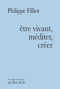 Philippe Filliot - Etre vivant, méditer, créer.