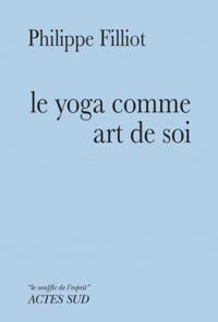 Philippe Filliot - Le yoga comme art de soi.