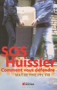 Philippe Fix - SOS Huissier - Comment vous défendre.