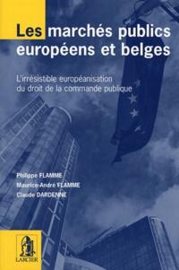 Philippe Flamme et Maurice-André Flamme - Les marchés publics européens et belges - L'irrésistible européanisation du droit de la commande publique.