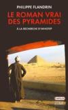 Philippe Flandrin - Le roman vrai des pyramides - A la recherche d'Imhotep.
