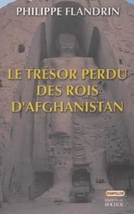 Philippe Flandrin - Le trésor perdu des rois d'Afghanistan - Balades barbares.