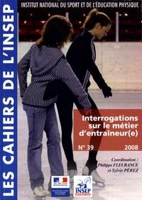 """Philippe Fleurance et Sylvie Perez - Interrogations sur le métier d'entraîneur - Actes des """"Entretiens de l'INSEP"""" des 11 et 12 octobre 2007."""
