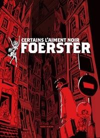 Philippe Foerster - Certains l'aiment noir.