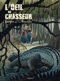 Philippe Foerster et Philippe Berthet - L'oeil du chasseur.