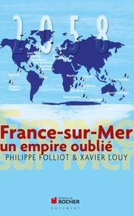 Philippe Folliot et Xavier Louy - France-sur-mer - Un empire oublié.