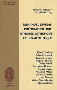 Philippe Fontaine et Ari Simhon - Emmanuel Levinas, phénoménologie, éthique, esthéthique et herméneutique.