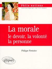 Philippe Fontaine - LA MORALE. - Le devoir, la volonté, la personne.